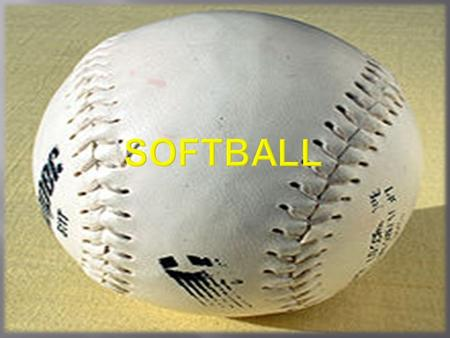  Softball- is a bat-and- ball sport played between two teams of 10 to 14 players.  softballs are larger than baseballs, and the pitches are thrown.