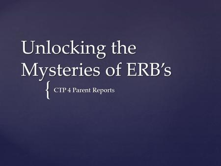 { Unlocking the Mysteries of ERB's CTP 4 Parent Reports.