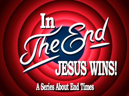 In The End, Jesus Wins! Everyone Loves a Wedding Revelation 19:1-10.
