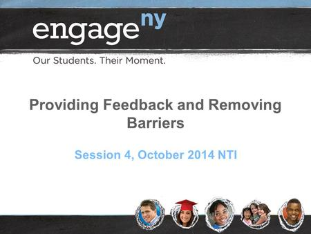 Providing Feedback and Removing Barriers Session 4, October 2014 NTI.