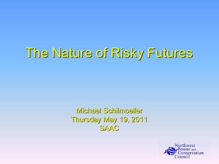 The Nature of Risky Futures Michael Schilmoeller Thursday May 19, 2011 SAAC.