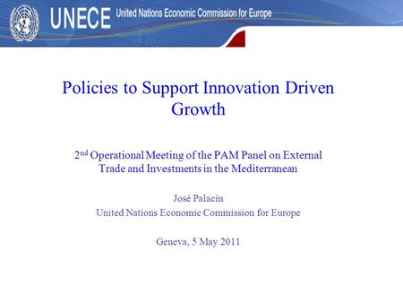 Policies to Support Innovation Driven Growth 2 nd Operational Meeting of the PAM Panel on External Trade and Investments in the Mediterranean José Palacín.