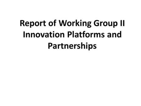 Report of Working Group II Innovation Platforms and Partnerships.
