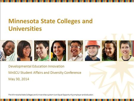 The Minnesota State Colleges and Universities system is an Equal Opportunity employer and educator. Minnesota State Colleges and Universities Developmental.