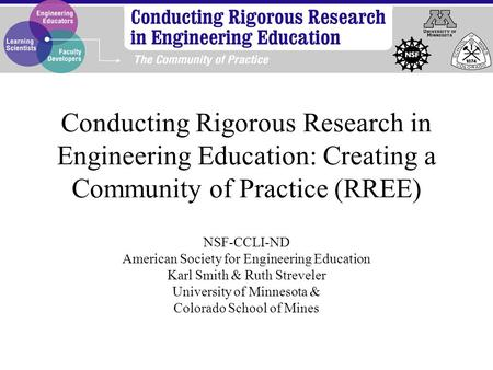 Conducting Rigorous Research in Engineering Education: Creating a Community of Practice (RREE) NSF-CCLI-ND American Society for Engineering Education Karl.