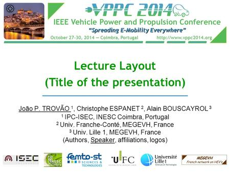 "IEEE Vehicle Power and Propulsion Conference ""Spreading E-Mobility Everywhere"" October 27-30, 2014 — Coimbra, Portugal  Lecture."