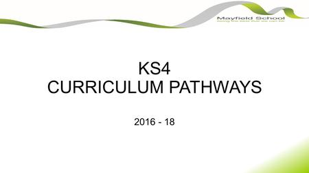 KS4 CURRICULUM PATHWAYS 2016 - 18. CORE SUBJECTS: You will study: English Language & Literature Maths Science PE Tutorial Number of GCSEs: 2 1 3, 2 or.