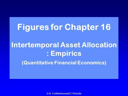 © K. Cuthbertson and D. Nitzsche Figures for Chapter 16 Intertemporal Asset Allocation : Empirics (Quantitative Financial Economics)
