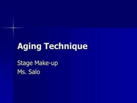 Aging Technique Stage Make-up Ms. Salo. THINGS YOU NEED Makeup brushes: Makeup brushes: –Fine tip –Flat wider tip Makeup sponges Makeup sponges Stipple.