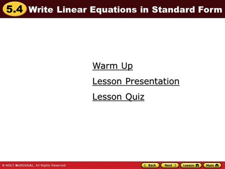 5.4 Warm Up Warm Up Lesson Quiz Lesson Quiz Lesson Presentation Lesson Presentation Write Linear Equations in Standard Form.