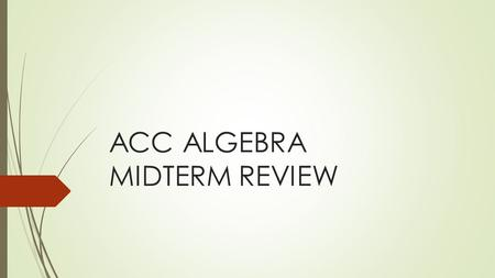 ACC ALGEBRA MIDTERM REVIEW. QUESTION #1- SOLVE QUESTION #2- SOLVE.