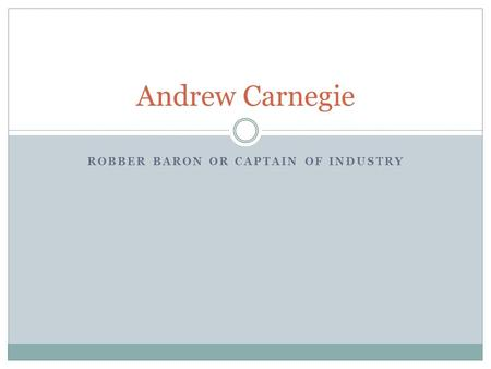ROBBER BARON OR CAPTAIN OF INDUSTRY Andrew Carnegie.