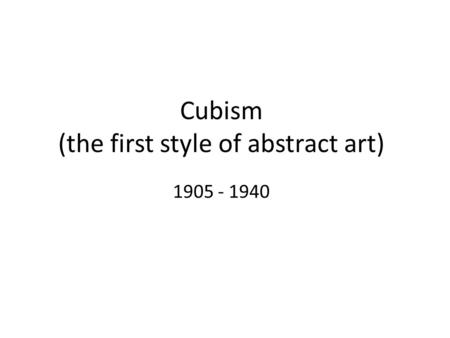 Cubism (the first style of abstract art)