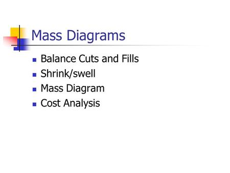Mass Diagrams Balance Cuts and Fills Shrink/swell Mass Diagram Cost Analysis.