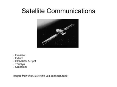 Satellite Communications ● Inmarsat ● Iridium ● Globalstar & Spot ● Thuraya ● Orbcomm Images from