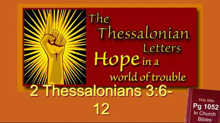 2 Thessalonians 3:6- 12 Pg 1052 In Church Bibles.