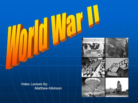 Video Lecture By: Matthew Atkinson. Introduction World War II World War II Economic and Political ProblemsEconomic and Political Problems Rise of NationalismRise.