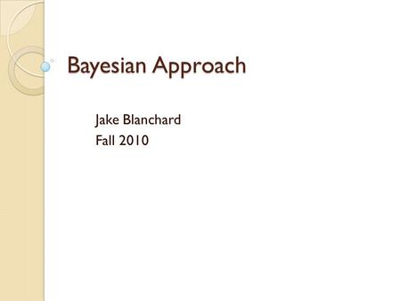 Bayesian Approach Jake Blanchard Fall 2010. Introduction This is a methodology for combining observed data with expert judgment Treats all parameters.