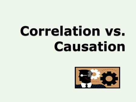 "Correlation vs. Causation. In a Gallup poll, surveyors asked, ""Do you believe correlation implies causation?'"" 64% of American's answered ""Yes"". 38% replied."