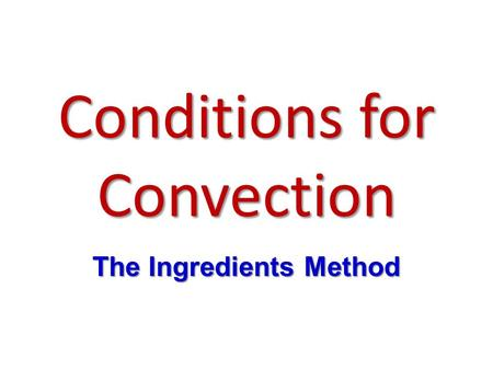 Conditions for Convection The Ingredients Method.
