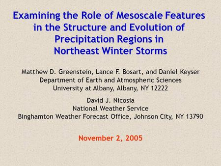 Examining the Role of Mesoscale Features in the Structure and Evolution of Precipitation Regions in Northeast Winter Storms Matthew D. Greenstein, Lance.