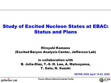 Study of Excited Nucleon States at EBAC: Status and Plans Hiroyuki Kamano (Excited Baryon Analysis Center, Jefferson Lab) in collaboration with B. Julia-Diaz,