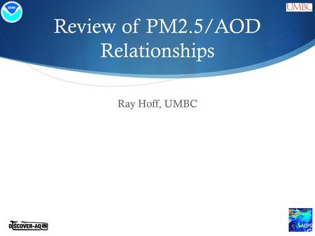 Review of PM2.5/AOD Relationships Ray Hoff, UMBC.