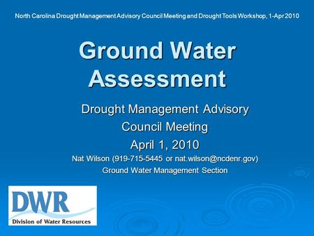 Ground Water Assessment Drought Management Advisory Council Meeting April 1, 2010 Nat Wilson (919-715-5445 or Ground Water Management.