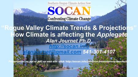 """Rogue Valley Climate Trends & Projections"" How Climate is affecting the Applegate Alan Journet Ph.D.  541-301-4107."