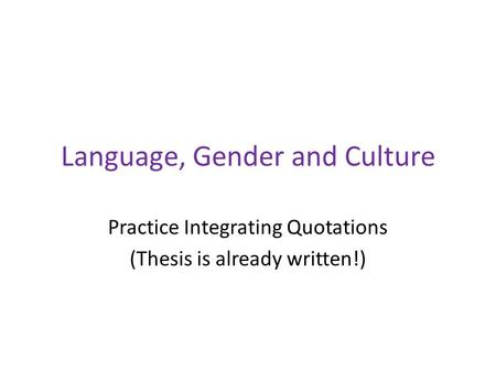 Language, Gender and Culture Practice Integrating Quotations (Thesis is already written!)