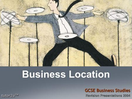 Tutor2u ™ GCSE Business Studies Revision Presentations 2004 Business Location.