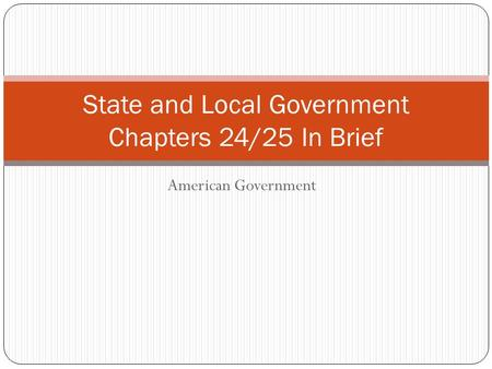 American Government State and Local Government Chapters 24/25 In Brief.