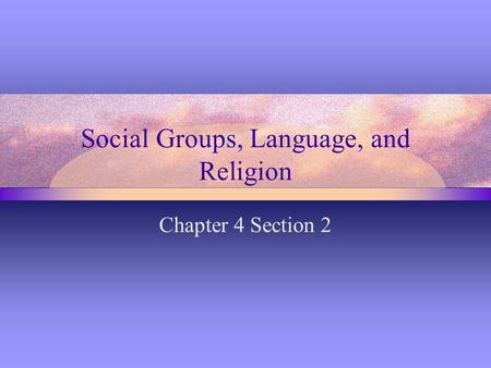 Social Groups, Language, and Religion Chapter 4 Section 2.