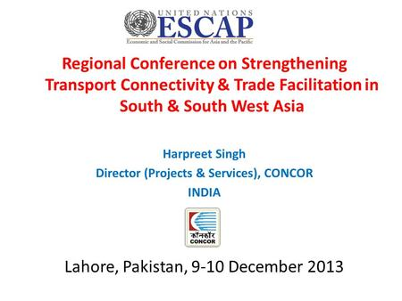 Regional Conference on Strengthening Transport Connectivity & Trade Facilitation in South & South West Asia Harpreet Singh Director (Projects & Services),