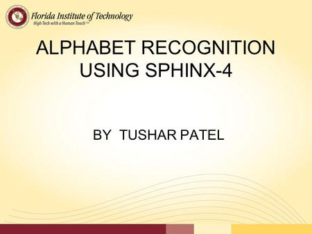 ALPHABET RECOGNITION USING SPHINX-4 BY TUSHAR PATEL.