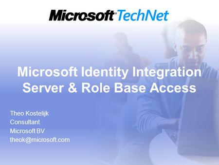 Microsoft Identity Integration Server & Role Base Access Theo Kostelijk Consultant Microsoft BV