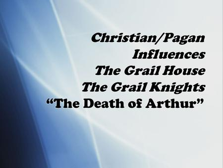 "Christian/Pagan Influences The Grail House The Grail Knights ""The Death of Arthur"""