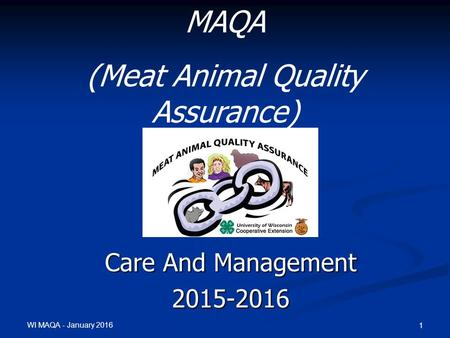 WI MAQA - January 2016 1 Care And Management 2015-2016 MAQA (Meat Animal Quality Assurance)