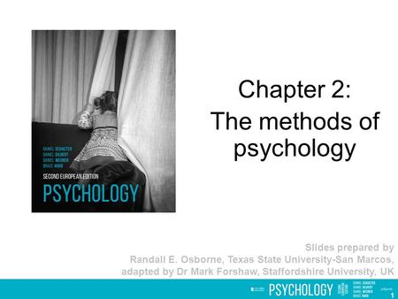 Chapter 2: The methods of psychology Slides prepared by Randall E. Osborne, Texas State University-San Marcos, adapted by Dr Mark Forshaw, Staffordshire.