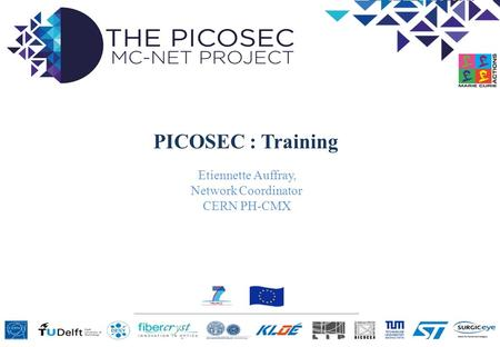 PICOSEC : Training Etiennette Auffray, Network Coordinator CERN PH-CMX.