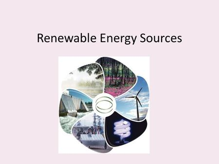 Renewable Energy Sources. Renewable Sources Renewable Energy Source: – An energy source that can be replaced in a relatively short period of time. – Examples: