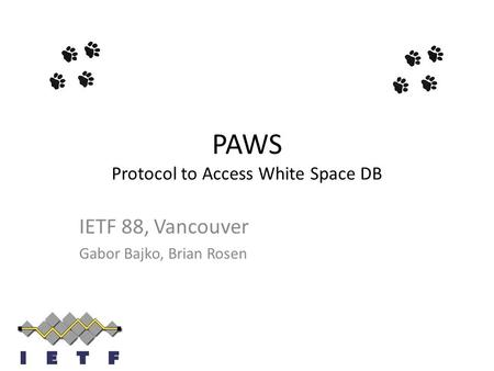 PAWS Protocol to Access White Space DB IETF 88, Vancouver Gabor Bajko, Brian Rosen.