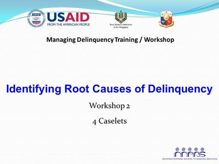 Managing Delinquency Training / Workshop Identifying Root Causes of Delinquency Workshop 2 4 Caselets.