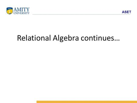 ASET Relational Algebra continues…. ASET Rename Operation Allows us to name, and therefore to refer to, the results of relational-algebra expressions.