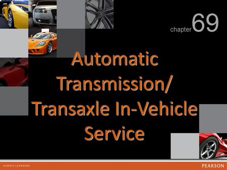 Automatic Transmission/ Transaxle In-Vehicle Service chapter 69.