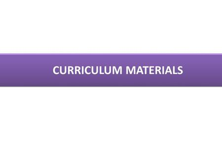 CURRICULUM MATERIALS. Curriculum materials States the learning objectives at the beginning of each chapter / topic Use multiple representation (concrete,
