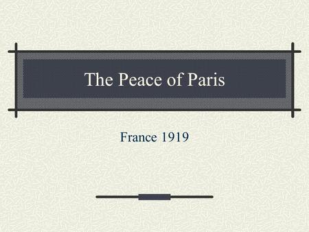 The Peace of Paris France 1919. Paris Peace Conference The Paris Peace Conference was held in 1919 to create peace treaties to officially end World War.