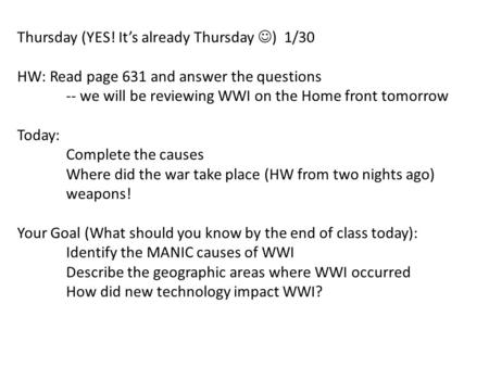 Thursday (YES! It's already Thursday ) 1/30 HW: Read page 631 and answer the questions -- we will be reviewing WWI on the Home front tomorrow Today: Complete.