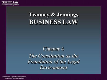 © 2004 West Legal Studies in Business A Division of Thomson Learning BUSINESS LAW Twomey Jennings 1 st Ed. Twomey & Jennings BUSINESS LAW Chapter 4 The.