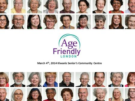 March 4 th, 2014 Kiwanis Senior's Community Centre.